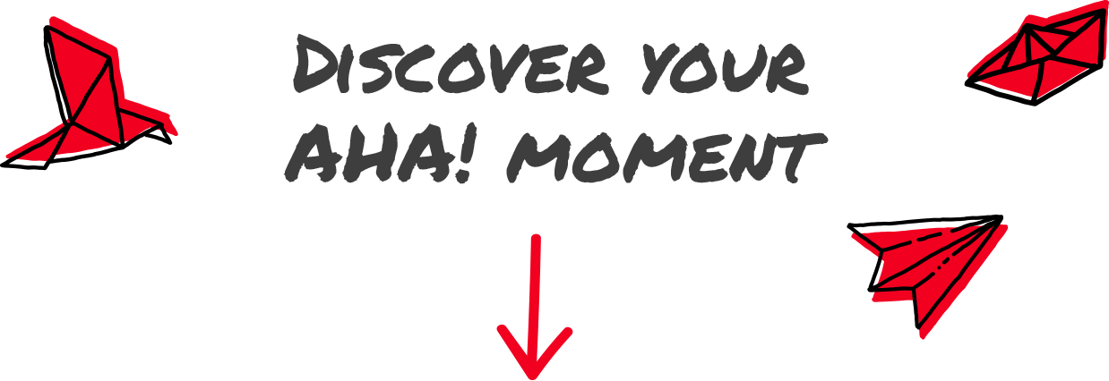 DISCOVER YOUR AHA! MOMENT